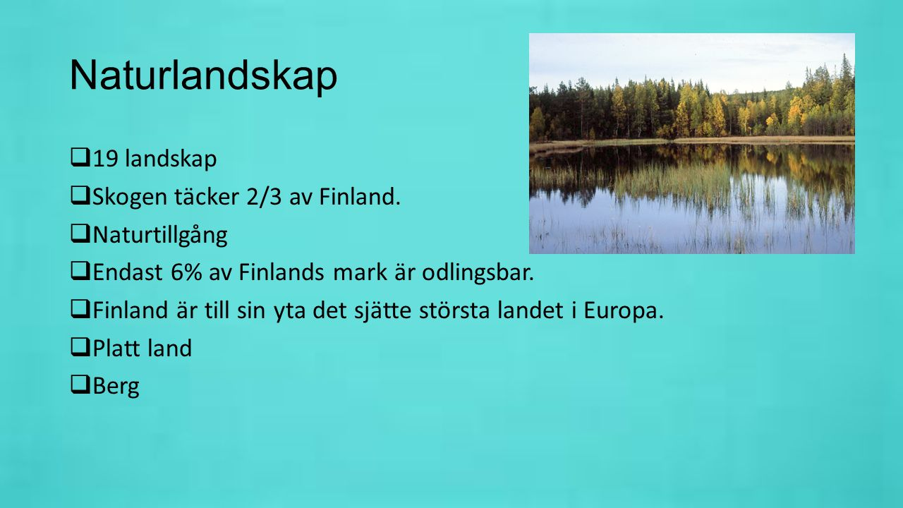 Naturlandskap 19 landskap Skogen täcker 2/3 av Finland. Naturtillgång