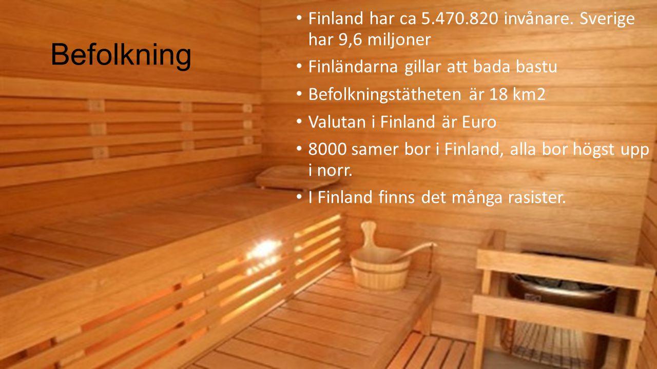 Befolkning Finland har ca 5.470.820 invånare. Sverige har 9,6 miljoner