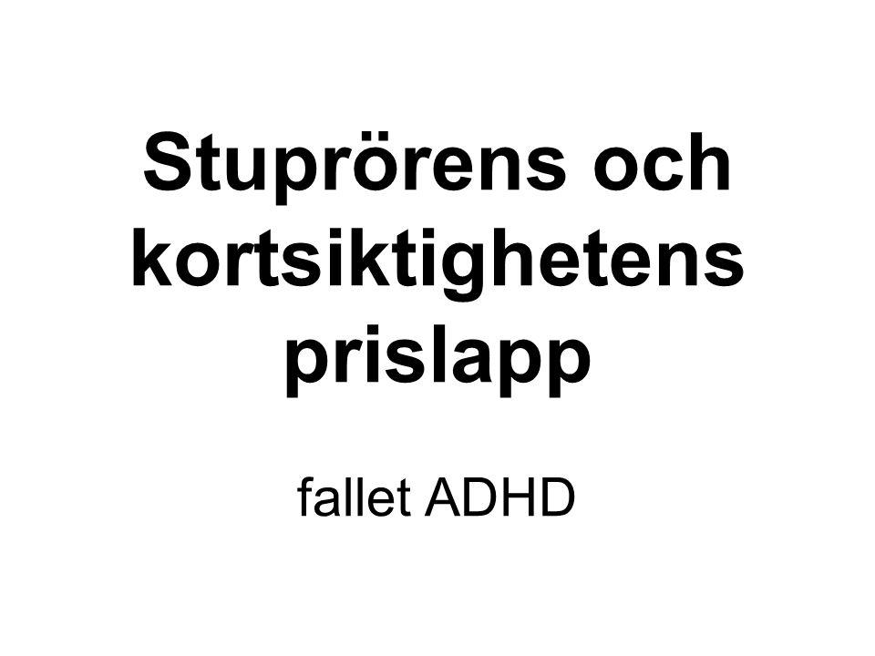 Stuprörens och kortsiktighetens prislapp fallet ADHD