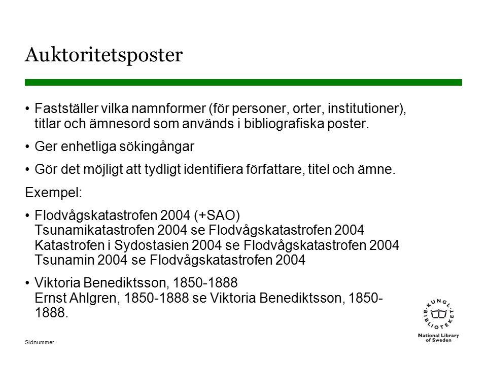 Auktoritetsposter Fastställer vilka namnformer (för personer, orter, institutioner), titlar och ämnesord som används i bibliografiska poster.