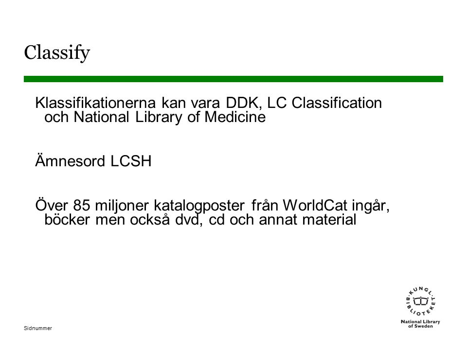 Classify Klassifikationerna kan vara DDK, LC Classification och National Library of Medicine. Ämnesord LCSH.