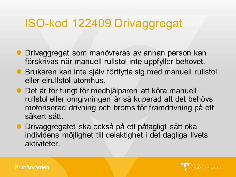 ISO-kod 122409 Drivaggregat Drivaggregat som manövreras av annan person kan förskrivas när manuell rullstol inte uppfyller behovet.