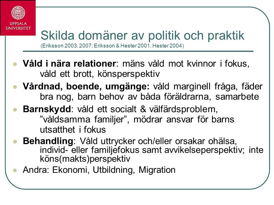 Skilda domäner av politik och praktik (Eriksson 2003, 2007; Eriksson & Hester 2001, Hester 2004)