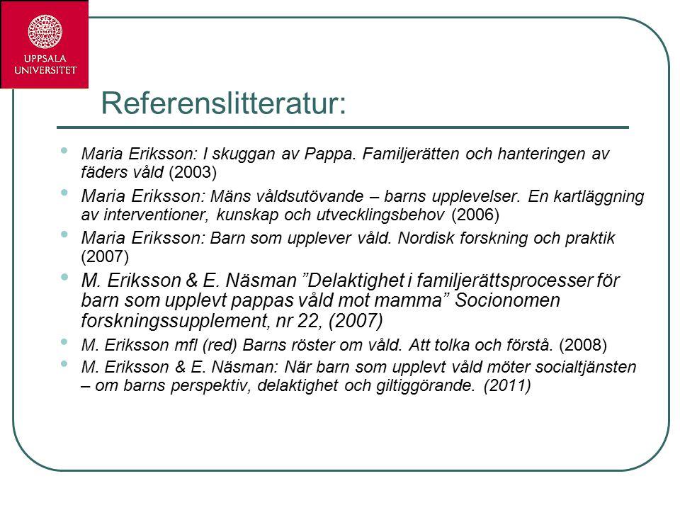 Referenslitteratur: Maria Eriksson: I skuggan av Pappa. Familjerätten och hanteringen av fäders våld (2003)