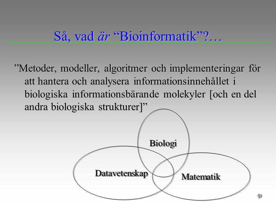 Så, vad är Bioinformatik …