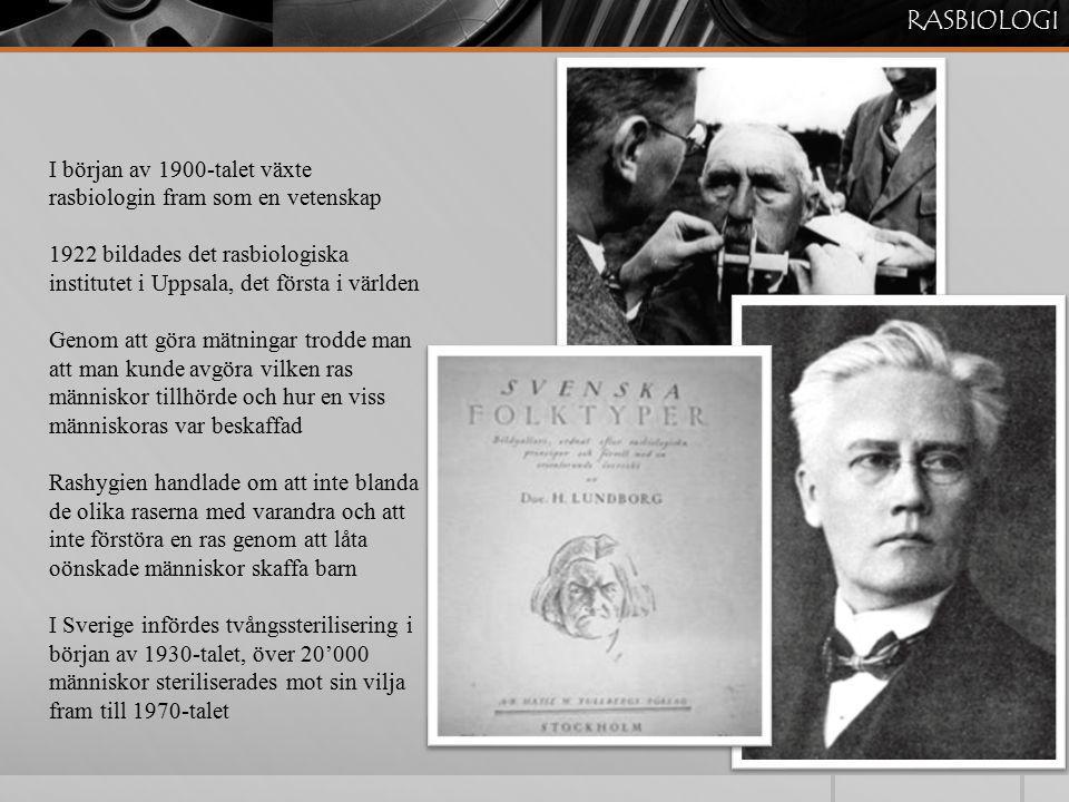 RASBIOLOGI I början av 1900-talet växte rasbiologin fram som en vetenskap.