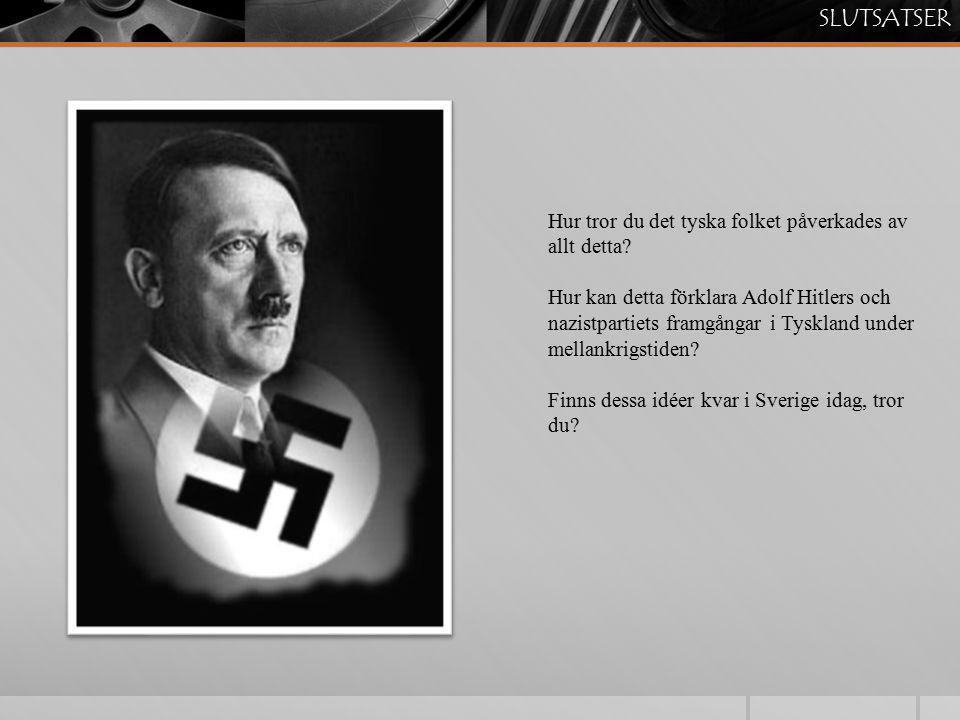 SLUTSATSER Hur tror du det tyska folket påverkades av allt detta
