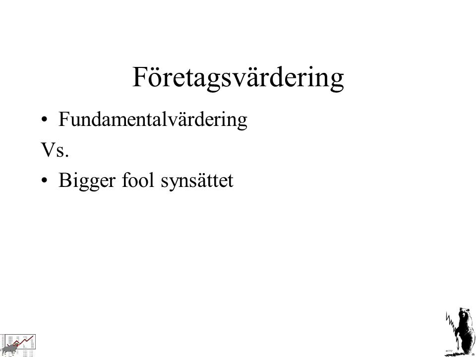Företagsvärdering Fundamentalvärdering Vs. Bigger fool synsättet