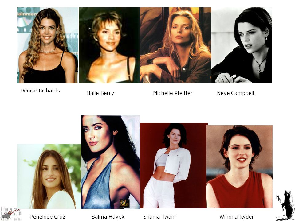 Denise Richards Halle Berry. Michelle Pfeiffer. Neve Campbell. Penelope Cruz. Salma Hayek. Shania Twain.