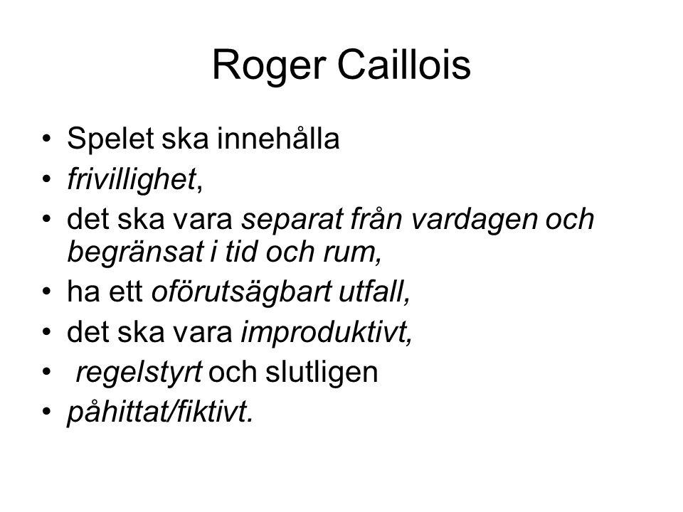 Roger Caillois Spelet ska innehålla frivillighet,