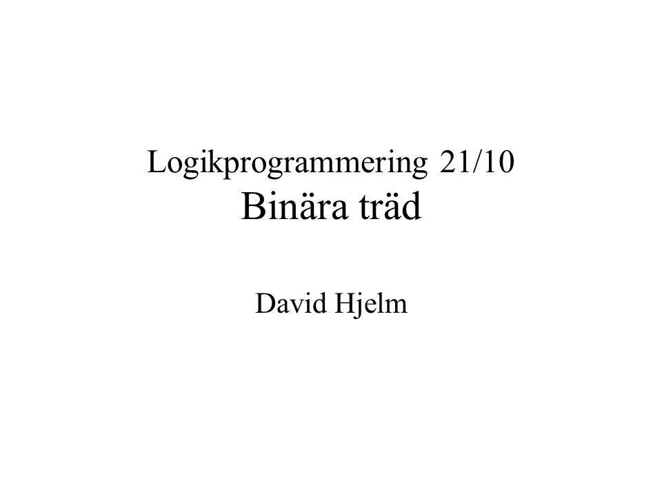 Logikprogrammering 21/10 Binära träd