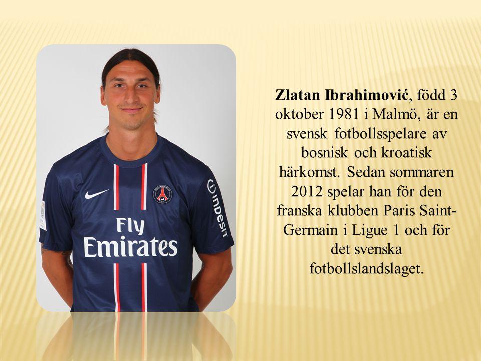 Zlatan Ibrahimović, född 3 oktober 1981 i Malmö, är en svensk fotbollsspelare av bosnisk och kroatisk härkomst.