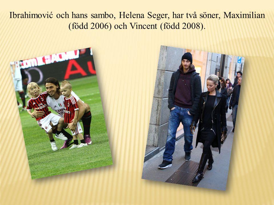 Ibrahimović och hans sambo, Helena Seger, har två söner, Maximilian (född 2006) och Vincent (född 2008).