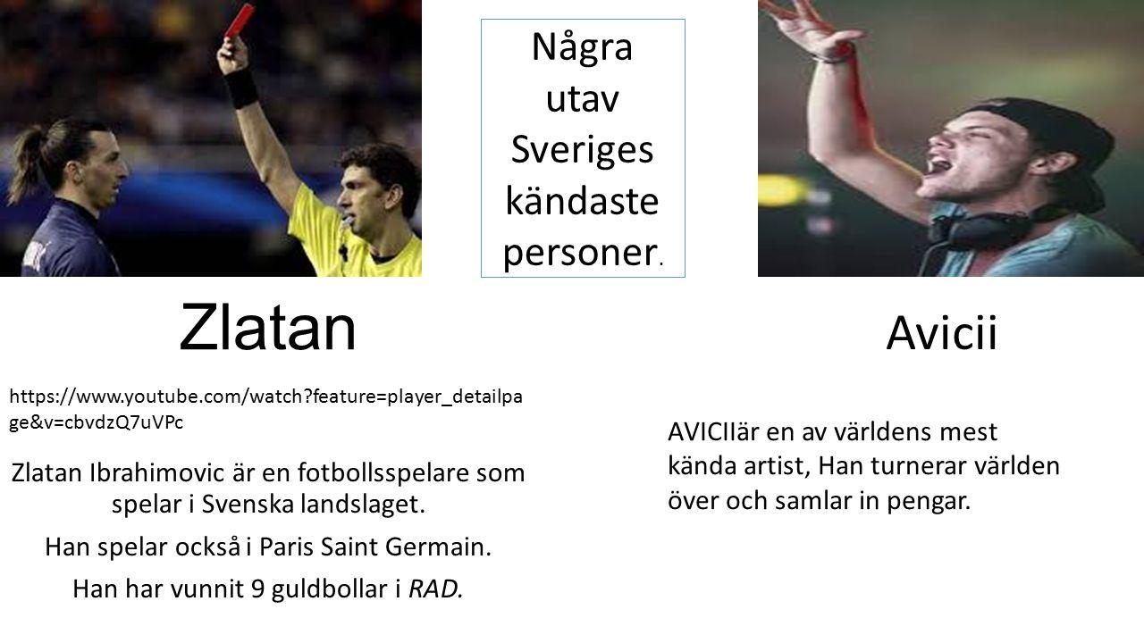 Zlatan Avicii Några utav Sveriges kändaste personer.