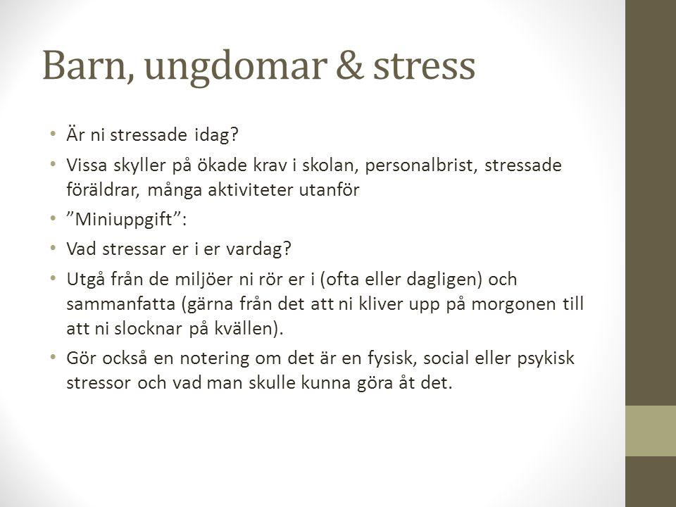 Barn, ungdomar & stress Är ni stressade idag