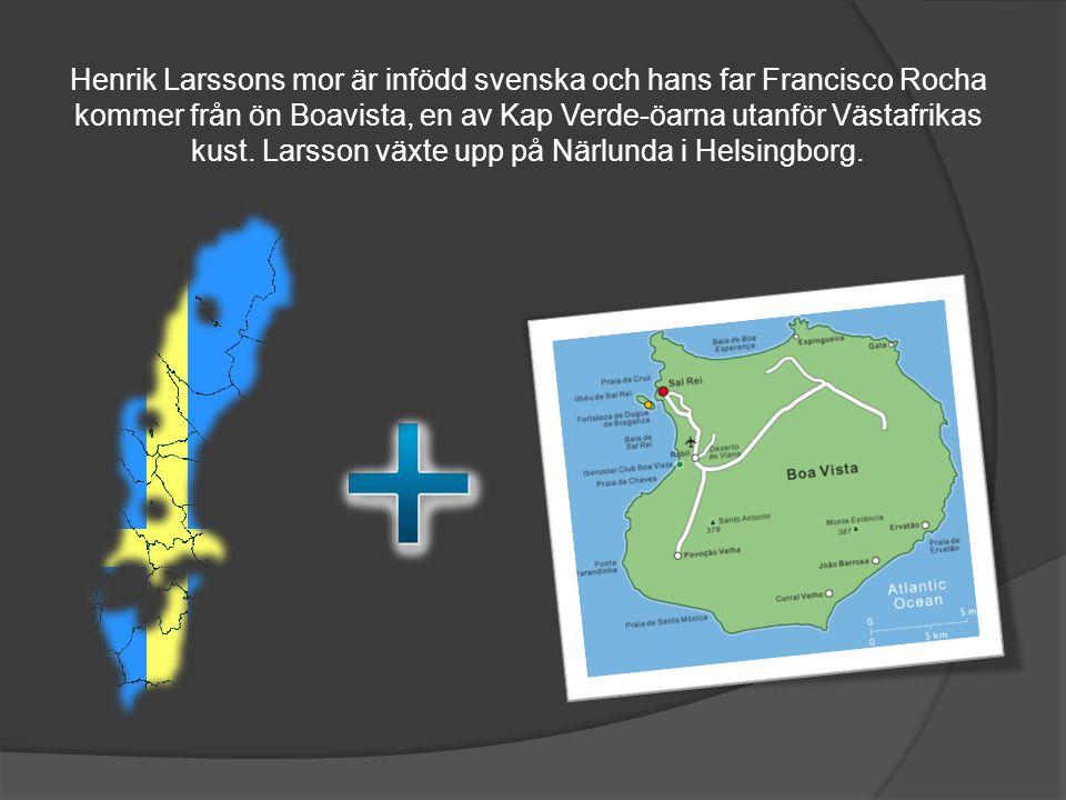 Henrik Larssons mor är infödd svenska och hans far Francisco Rocha kommer från ön Boavista, en av Kap Verde-öarna utanför Västafrikas kust.