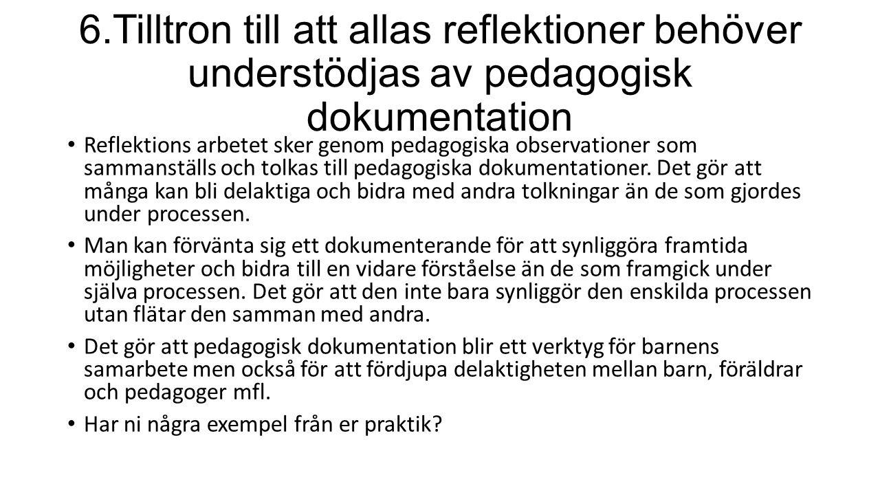 6.Tilltron till att allas reflektioner behöver understödjas av pedagogisk dokumentation