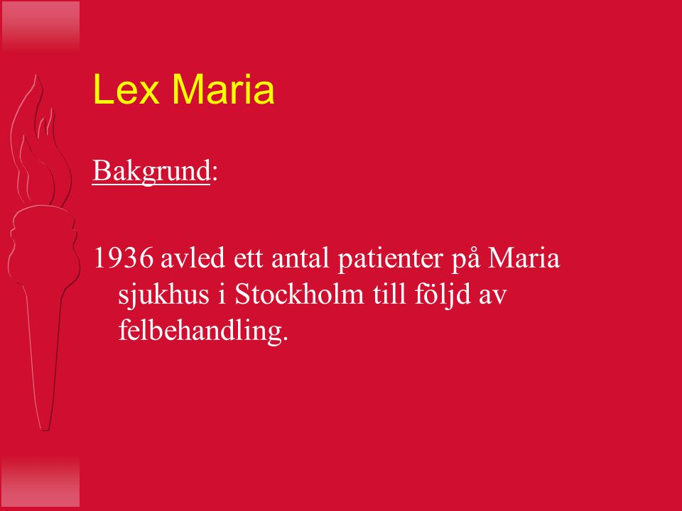 Lex Maria Bakgrund: 1936 avled ett antal patienter på Maria sjukhus i Stockholm till följd av felbehandling.