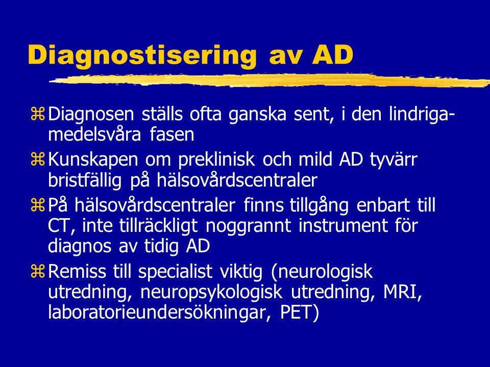 Diagnostisering av AD Diagnosen ställs ofta ganska sent, i den lindriga-medelsvåra fasen.