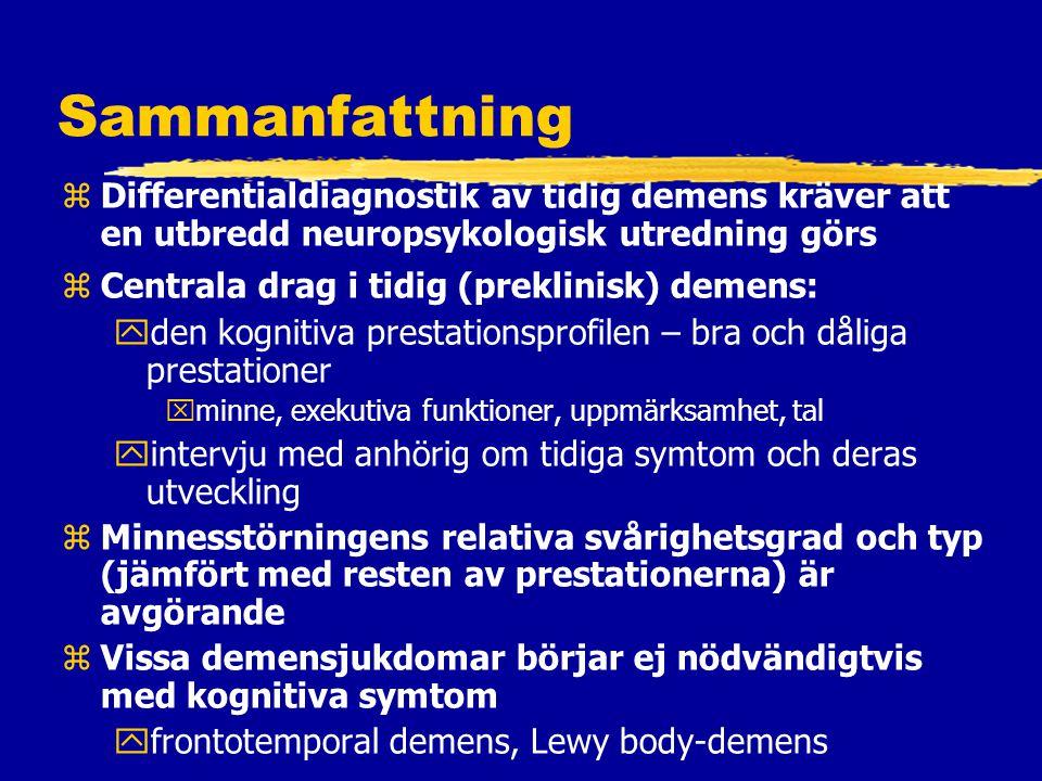 Sammanfattning Differentialdiagnostik av tidig demens kräver att en utbredd neuropsykologisk utredning görs.