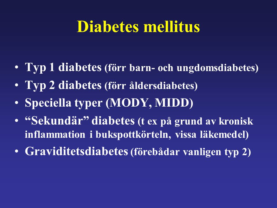 Diabetes mellitus Typ 1 diabetes (förr barn- och ungdomsdiabetes)