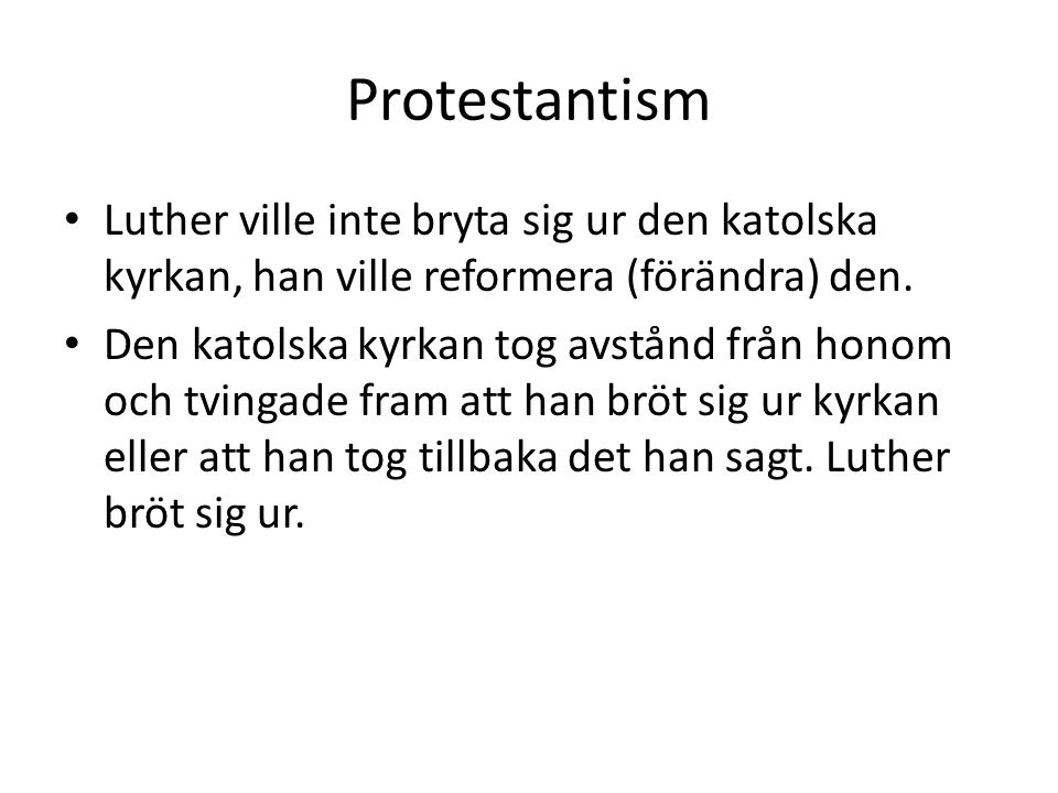 Protestantism Luther ville inte bryta sig ur den katolska kyrkan, han ville reformera (förändra) den.