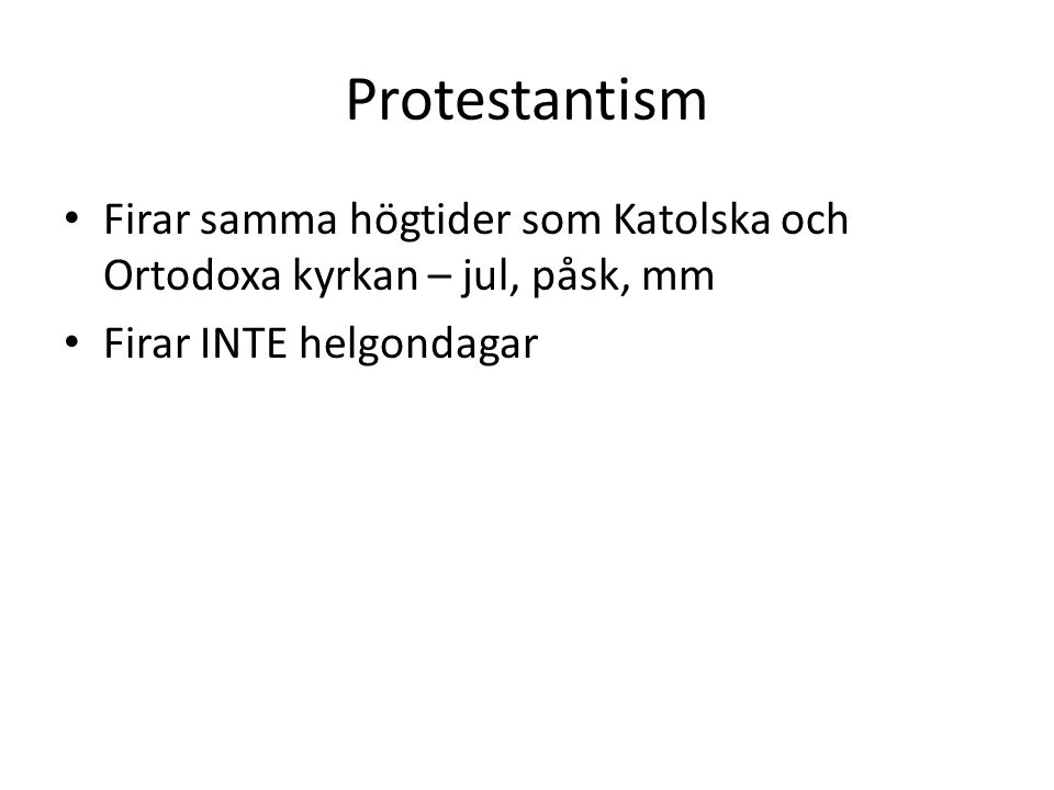 Protestantism Firar samma högtider som Katolska och Ortodoxa kyrkan – jul, påsk, mm.