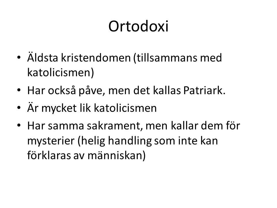 Ortodoxi Äldsta kristendomen (tillsammans med katolicismen)