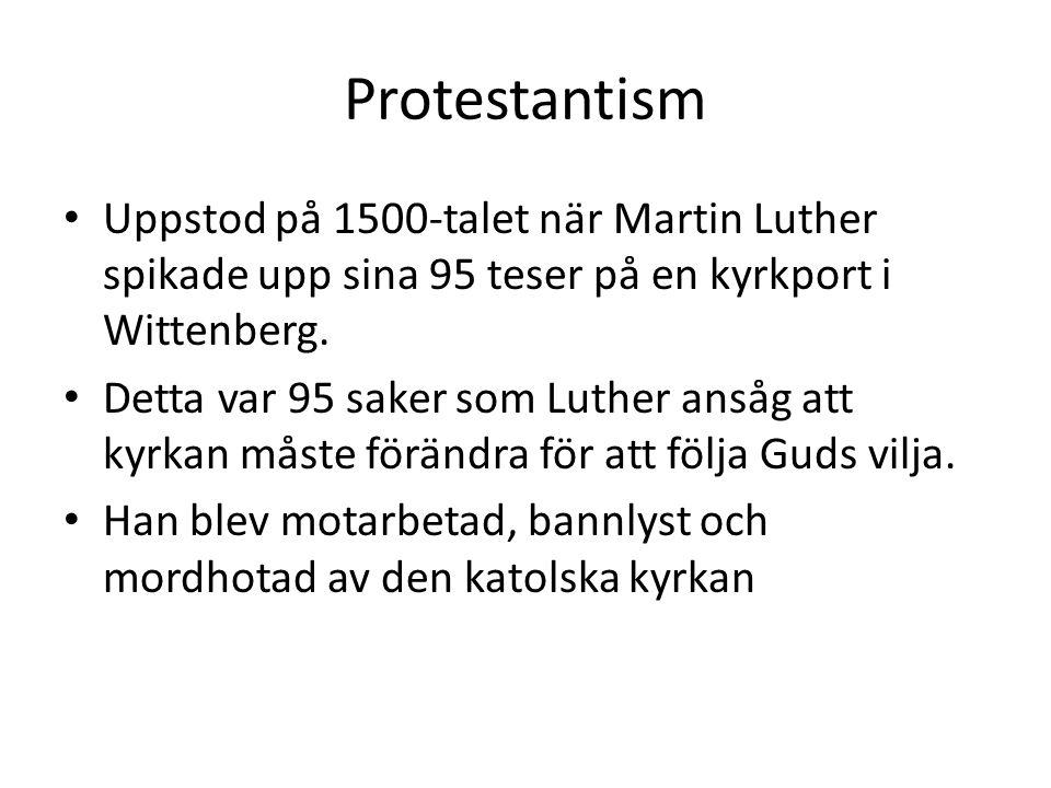 Protestantism Uppstod på 1500-talet när Martin Luther spikade upp sina 95 teser på en kyrkport i Wittenberg.