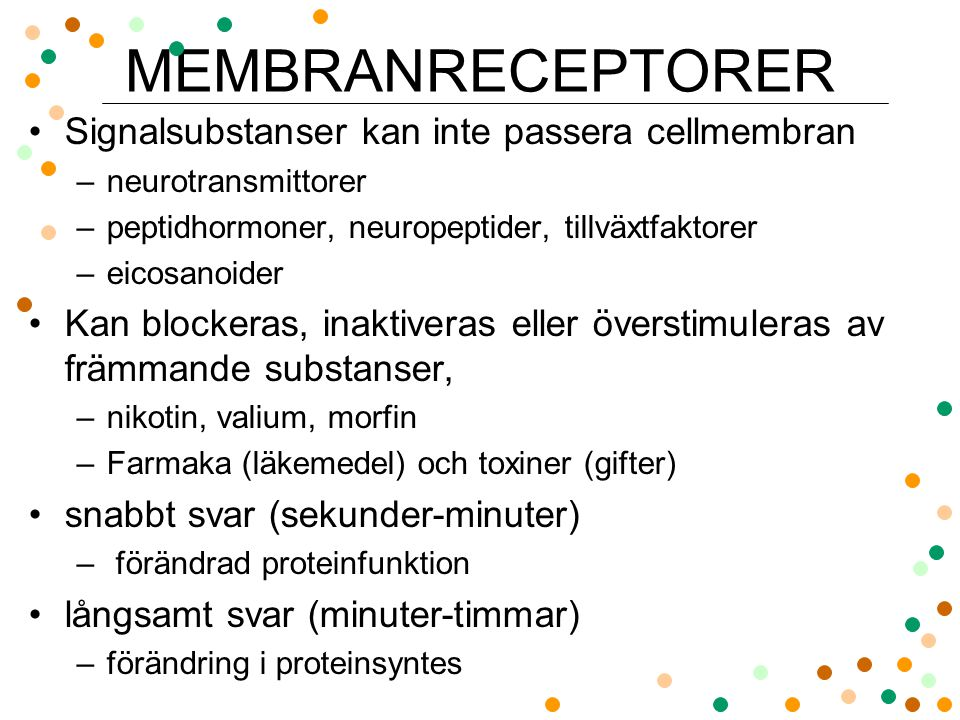 MEMBRANRECEPTORER Signalsubstanser kan inte passera cellmembran