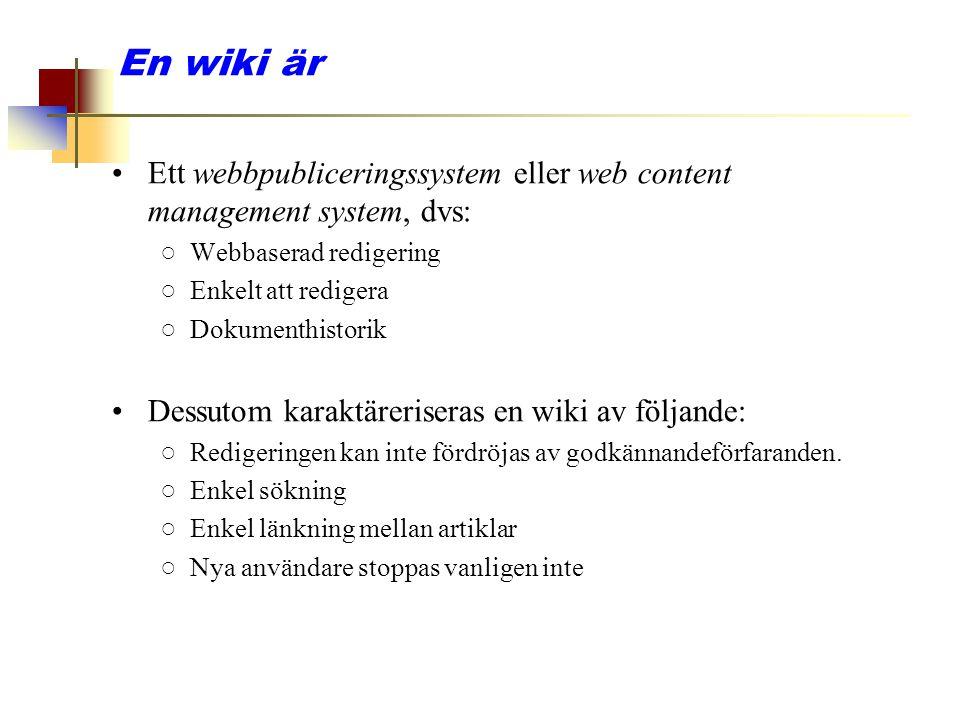 En wiki är Ett webbpubliceringssystem eller web content management system, dvs: Webbaserad redigering.