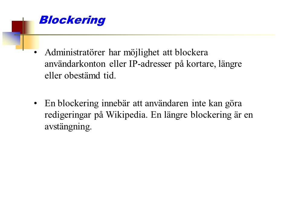 Blockering Administratörer har möjlighet att blockera användarkonton eller IP-adresser på kortare, längre eller obestämd tid.