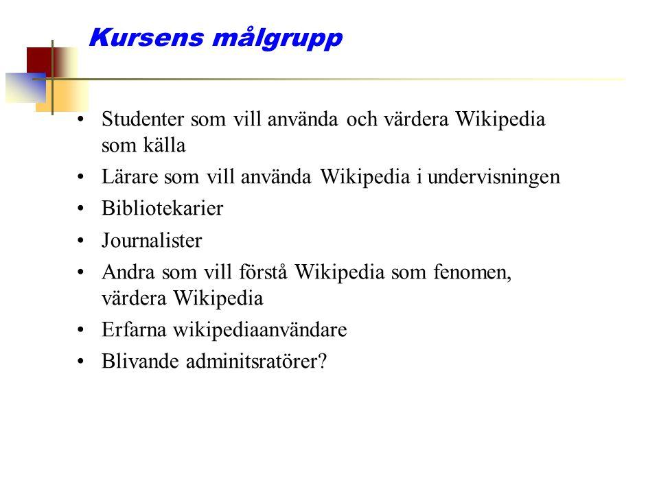 Kursens målgrupp Studenter som vill använda och värdera Wikipedia som källa. Lärare som vill använda Wikipedia i undervisningen.