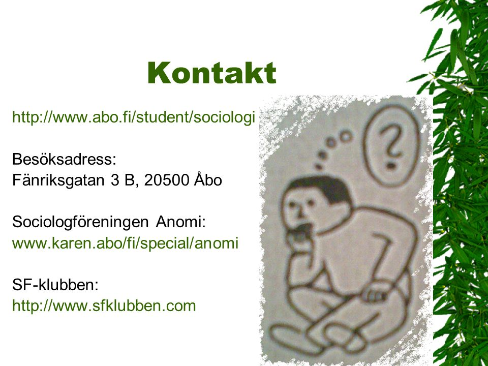 Kontakt http://www.abo.fi/student/sociologi Besöksadress: