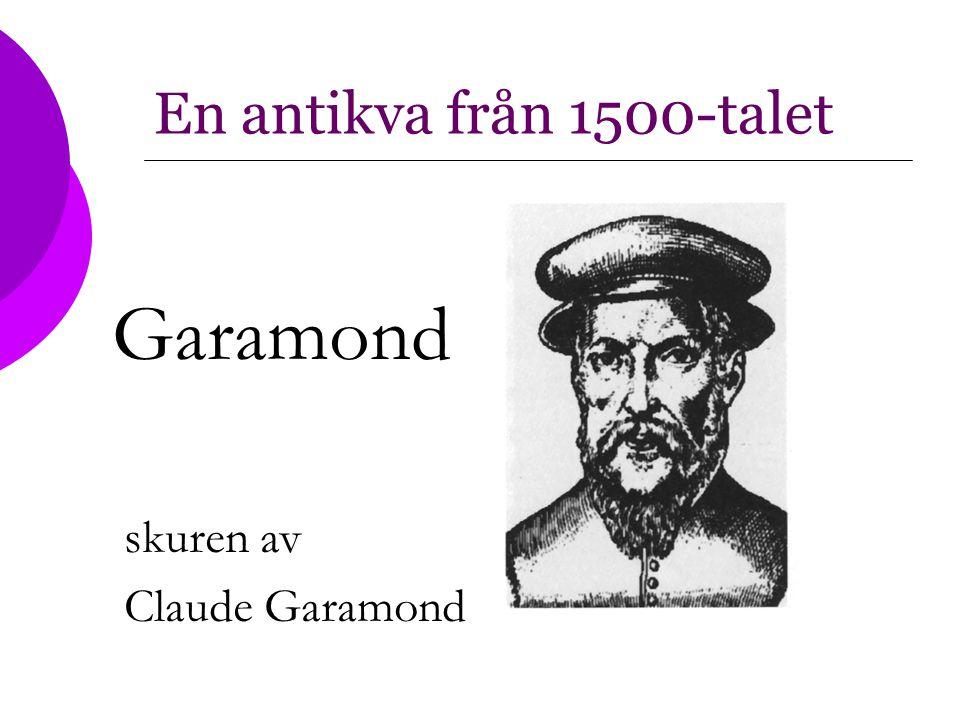 En antikva från 1500-talet Garamond skuren av Claude Garamond