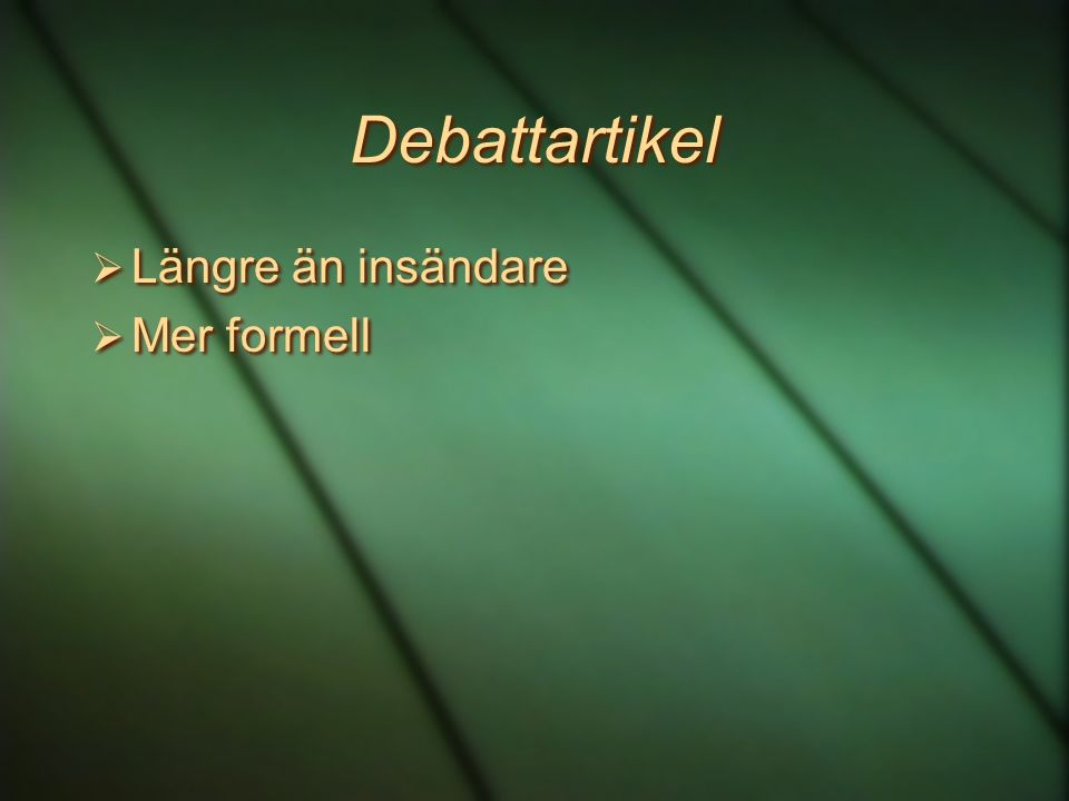 Debattartikel Längre än insändare Mer formell