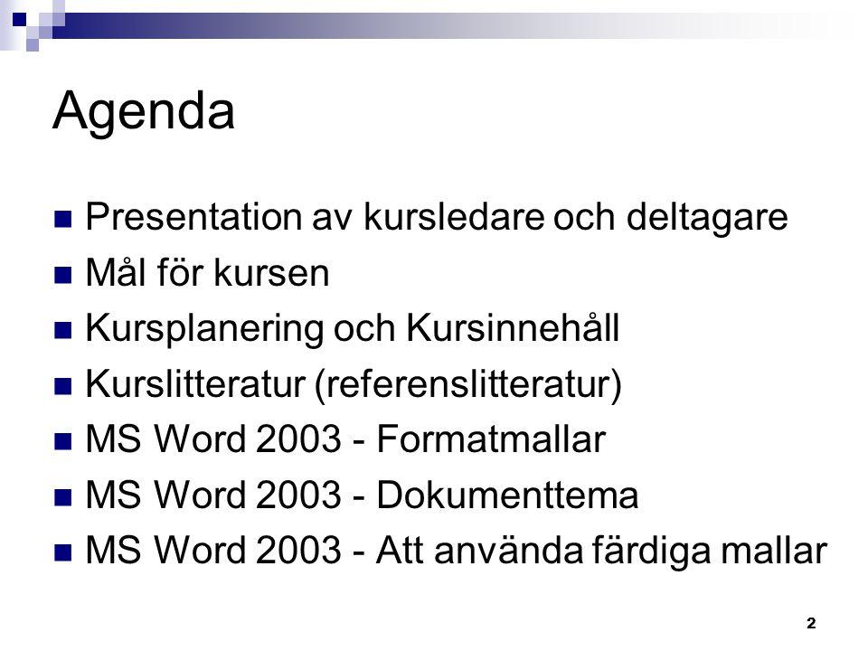 Agenda Presentation av kursledare och deltagare Mål för kursen