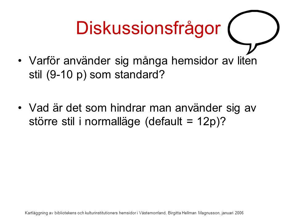 Diskussionsfrågor Varför använder sig många hemsidor av liten stil (9-10 p) som standard