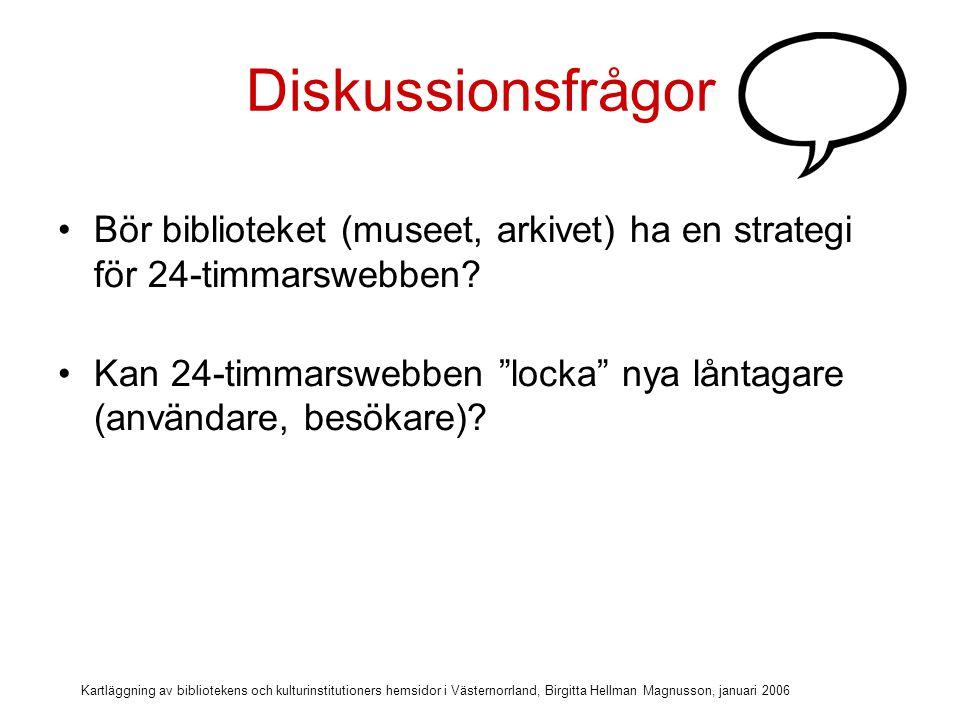 Diskussionsfrågor Bör biblioteket (museet, arkivet) ha en strategi för 24-timmarswebben