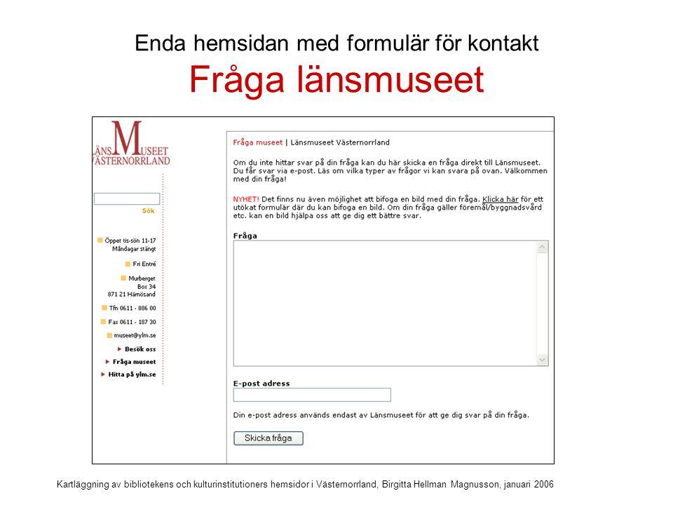 Enda hemsidan med formulär för kontakt Fråga länsmuseet