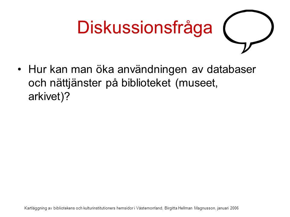 Diskussionsfråga Hur kan man öka användningen av databaser och nättjänster på biblioteket (museet, arkivet)