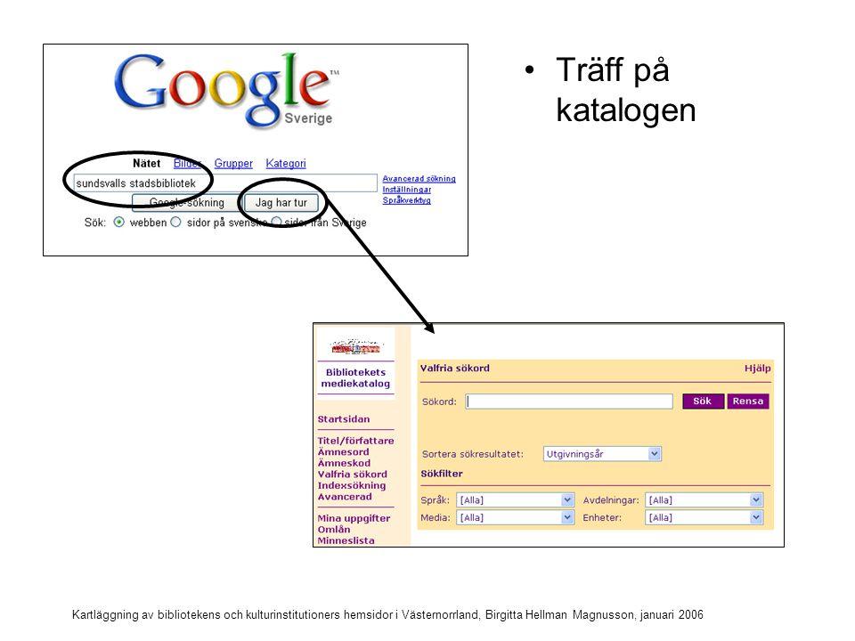 Träff på katalogen Kartläggning av bibliotekens och kulturinstitutioners hemsidor i Västernorrland, Birgitta Hellman Magnusson, januari 2006.
