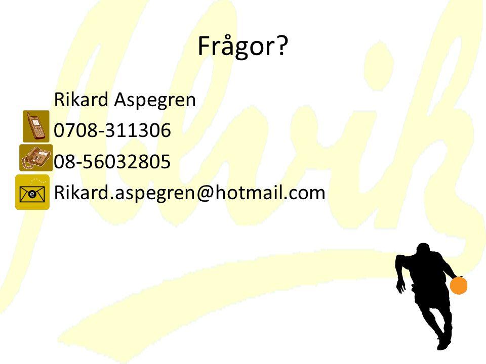 Frågor Rikard Aspegren 0708-311306 08-56032805 Rikard.aspegren@hotmail.com