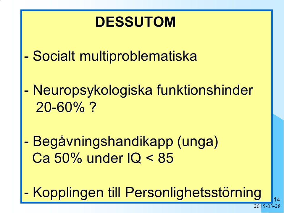 DESSUTOM - Socialt multiproblematiska - Neuropsykologiska funktionshinder 20-60% - Begåvningshandikapp (unga) Ca 50% under IQ < 85 - Kopplingen till Personlighetsstörning