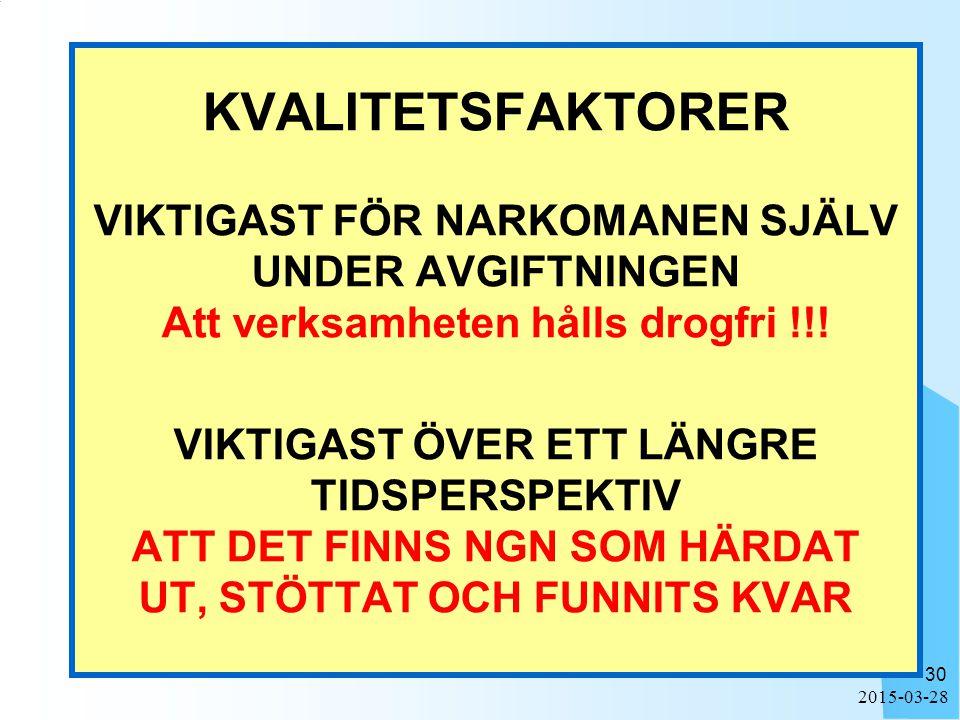 KVALITETSFAKTORER VIKTIGAST FÖR NARKOMANEN SJÄLV UNDER AVGIFTNINGEN Att verksamheten hålls drogfri !!! VIKTIGAST ÖVER ETT LÄNGRE TIDSPERSPEKTIV ATT DET FINNS NGN SOM HÄRDAT UT, STÖTTAT OCH FUNNITS KVAR