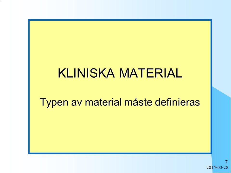 KLINISKA MATERIAL Typen av material måste definieras