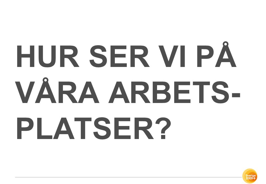 HUR SER VI PÅ VÅRA ARBETS-PLATSER