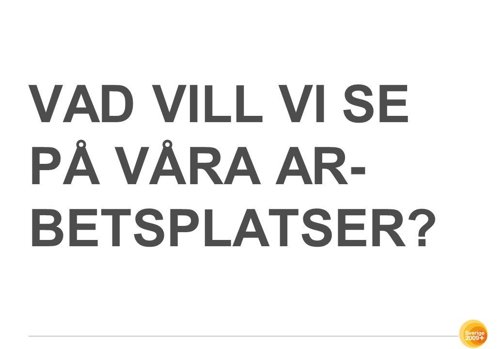 VAD VILL VI SE PÅ VÅRA AR- BETSPLATSER