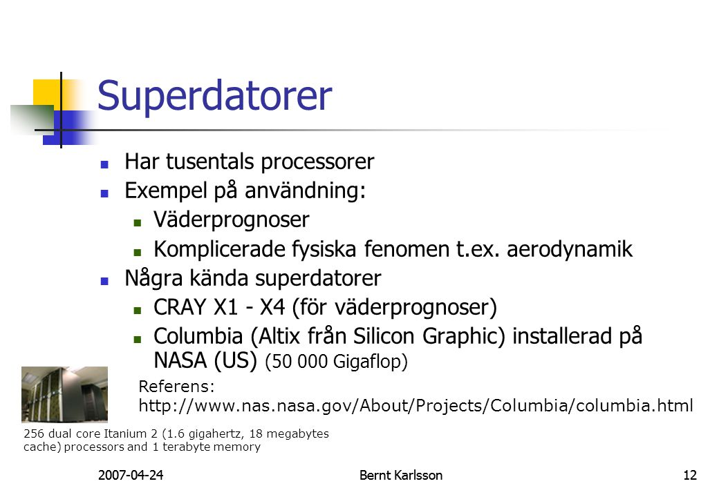 Superdatorer Har tusentals processorer Exempel på användning: