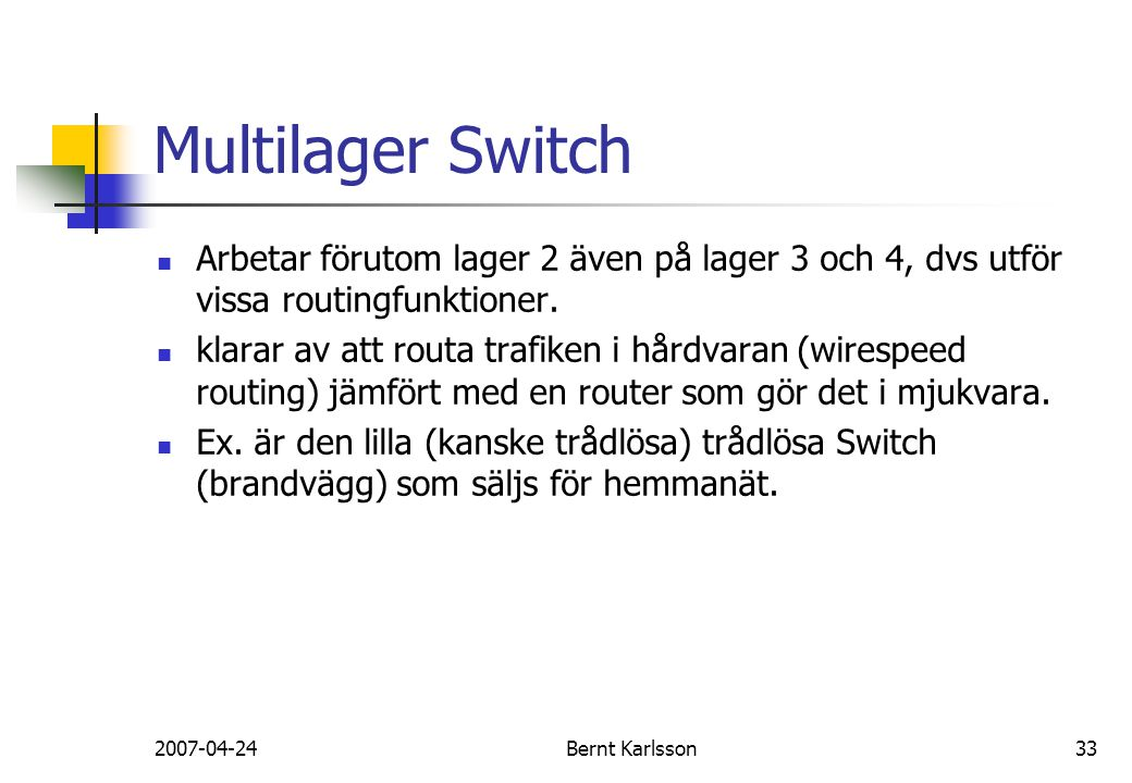 Multilager Switch Arbetar förutom lager 2 även på lager 3 och 4, dvs utför vissa routingfunktioner.